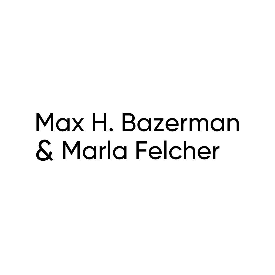 Max Bazerman & Marla Felcher